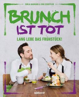 Kochbuch von Sonja Baumann & Erik Scheffler: Brunch ist tot