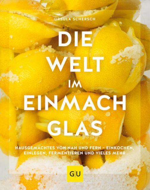 Kochbuch von Ursula Schersch: Die Welt im Einmachglas
