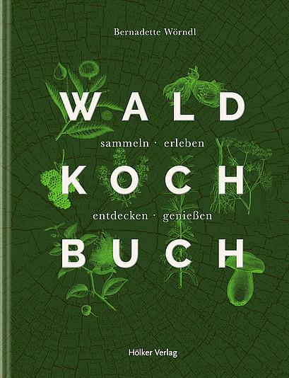 Neuerscheinung: Waldkochbuch von Bernadette Wörndl