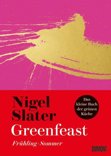 Kochbuch von Nigel Slater: Greenfeast – Frühling/Sommer
