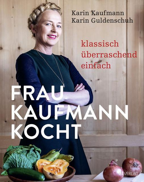 Kochbuch von Karin Kaufmann & Karin Guldenschuh: Frau Kaufmann kocht
