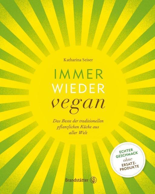 Kochbuch von Katharina Seiser: Immer wieder vegan