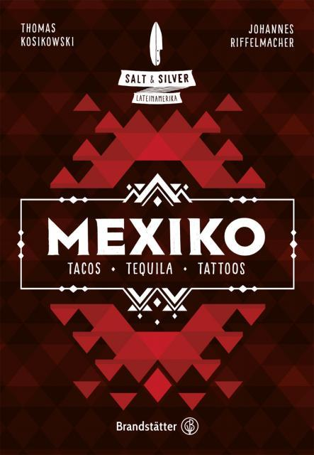 Kochbuch von Thomas Kosikowski & Johannes Riffelmacher: Salt & Silver Mexiko