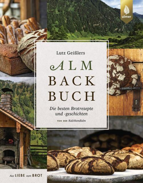 Backbuch von Lutz Geißler: Lutz Geißlers Almbackbuch