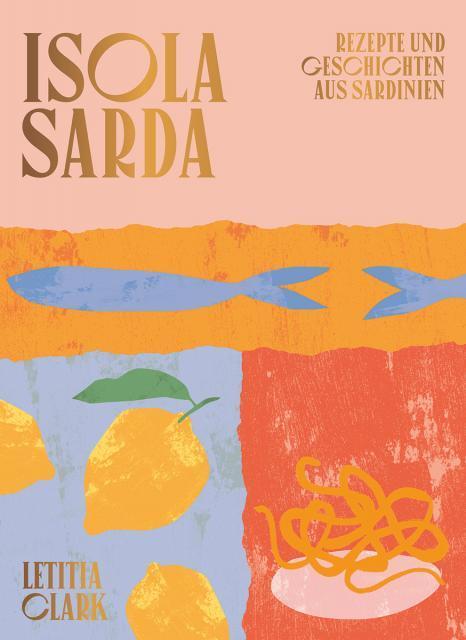 Kochbuch von Letitia Clark: Isola Sarda